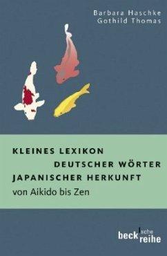 Kleines Lexikon deutscher Wörter japanischer Herkunft - Haschke, Barbara; Thomas, Gothild