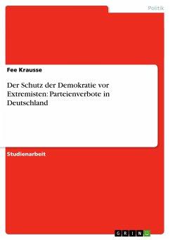 Der Schutz der Demokratie vor Extremisten: Parteienverbote in Deutschland