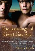 The Astrology of Great Gay Sex: The Ulitmate Guide to Finding Mr. Right and Avoiding Mr. Wrong