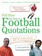 The Book of Football Quotations - Shaw, Phil