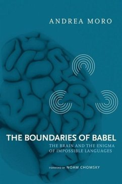 The Boundaries of Babel: The Brain and the Enigma of Impossible Languages - Moro, Andrea