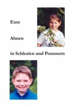 Eure Ahnen in Schlesien und Pommern