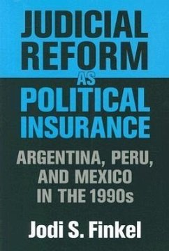 Judicial Reform as Political Insurance: Argentina, Peru, and Mexico in the 1990s - Finkel, Jodi S.