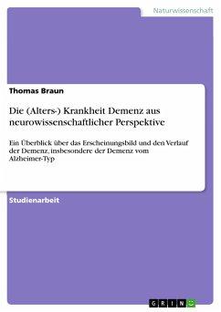 Die (Alters-) Krankheit Demenz aus neurowissenschaftlicher Perspektive - Braun, Thomas
