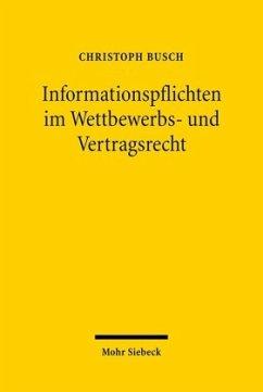 Informationspflichten im Wettbewerbs- und Vertragsrecht - Busch, Christoph