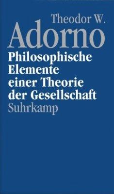 Philosophische Elemente einer Theorie der Gesellschaft - Adorno, Theodor W. Adorno, Theodor W.