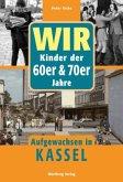 WIR Kinder der 60er & 70er Jahre - Aufgewachsen in Kassel