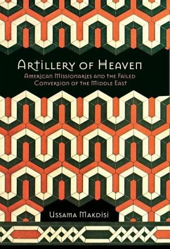 Artillery of Heaven: American Missionaries and the Failed Conversion of the Middle East - Makdisi, Ussama