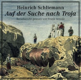 Auf der Suche nach Troja, Audio-CD - Schliemann, Heinrich