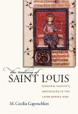 The Making of Saint Louis: Kingship, Sanctity, and Crusade in the Later Middle Ages