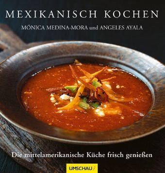 Mexikanisch kochen von monica medina mora angeles ayala for Mexikanisch kochen