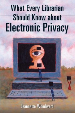 What Every Librarian Should Know about Electronic Privacy - Woodward, Jeannette