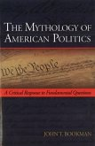 The Mythology of American Politics: A Critical Response to Fundamental Questions