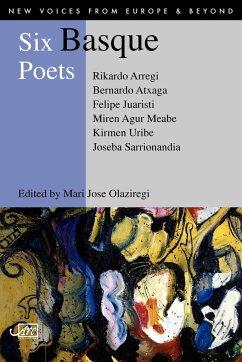Six Basque Poets - Atxaga, Bernardo; Arregi, Rikardo; Juaristi, Felipe