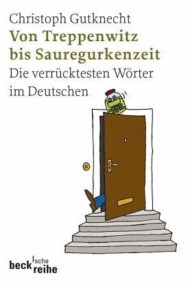 Von Treppenwitz bis Sauregurkenzeit - Gutknecht, Christoph