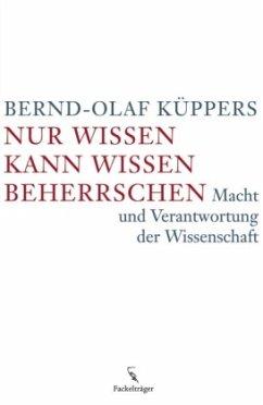 Nur Wissen kann Wissen beherrschen - Küppers, Bernd-Olaf