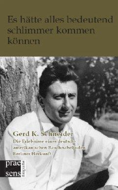 Es hätte alles bedeutend schlimmer kommen können - Schneider, Gerd K.