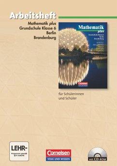 Mathematik plus. Grundschule 6. Schuljahr. Berlin und Brandenburg. Arbeitsheft mit eingelegten Lösungen und CD-ROM