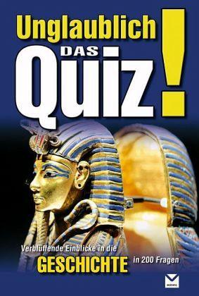 Unglaublich! Das Quiz Geschichte: Verblüffende Einblicke in die Geschichte - Lenz, Angelika