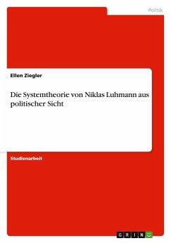 Die Systemtheorie von Niklas Luhmann aus politischer Sicht - Ziegler, Ellen