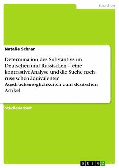 Determination des Substantivs im Deutschen und Russischen - eine kontrastive Analyse und die Suche nach russischen äquivalenten Ausdrucksmöglichkeiten zum deutschen Artikel