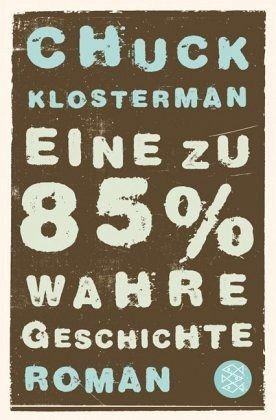 Eine zu 85% wahre Geschichte - Klosterman, Chuck