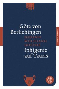 Götz von Berlichingen / Iphigenie auf Tauris - Goethe, Johann Wolfgang von