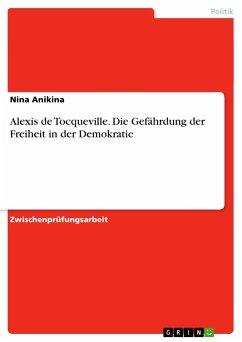Alexis de Tocqueville. Die Gefährdung der Freih...