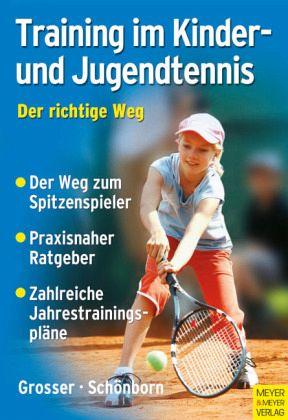 Training im Kinder- und Jugendtennis - Grosser, Manfred; Schönborn, Richard