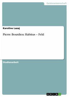 Pierre Bourdieu: Habitus - Feld - Lazaj, Karoline