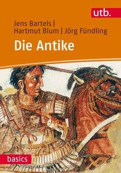 Die Antike - Bartels, Jens; Blum, Hartmut; Fündling, Jörg