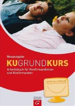 KU-Grund-Kurs, Arbeitsbuch für Konfirmandinnen und Konfirmanden - Starck, Rainer / Hahn, Klaus / Szepanski-Jansen, Sylvia / Weber, Jörg
