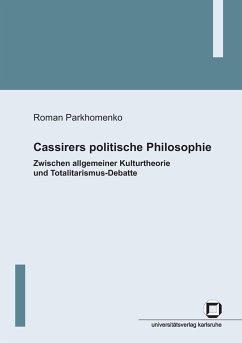 Cassirers politische Philosophie : Zwischen allgemeiner Kulturtheorie und Totalitarismus-Debatte