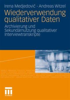 Wiederverwendung qualitativer Daten - Medjedovic, Irena; Witzel, Andreas
