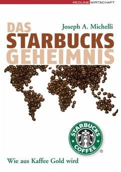 Das Starbucks-Geheimnis - Michelli, Joseph A.