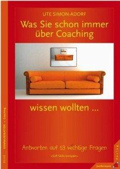 Was Sie schon immer über Coaching wissen wollten . . . - Simon-Adorf, Ute