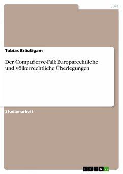 Der CompuServe-Fall: Europarechtliche und völkerrechtliche Überlegungen - Bräutigam, Tobias