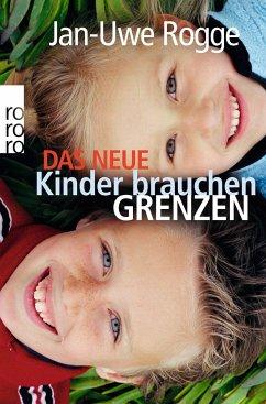 Das neue Kinder brauchen Grenzen - Rogge, Jan-Uwe