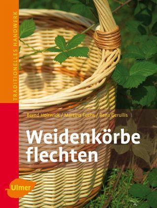 Weidenkörbe flechten - Holtwick, Bernd; Fuchs, Martina; Gerullis, Rena
