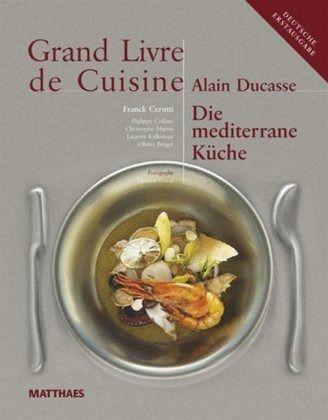 Grand livre de cuisine die mediterrane k che von alain for Alain ducasse grand livre de cuisine
