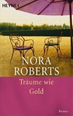 Träume wie Gold - Roberts, Nora
