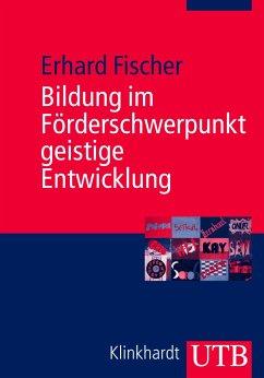Bildung im Förderschwerpunkt geistige Entwicklung - Fischer, Erhard