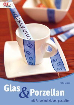glas porzellan mit farbe individuell gestalten von petra giraud buch b. Black Bedroom Furniture Sets. Home Design Ideas