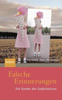 Falsche Erinnerungen - Kühnel, Sina; Markowitsch, Hans J.