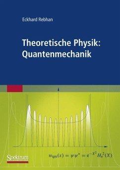 Theoretische Physik: Quantenmechanik - Rebhan, Eckhard