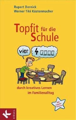 Topfit für die Schule durch kreatives Lernen im Familienalltag - Dernick, Rupert; Küstenmacher, Werner 'Tiki'