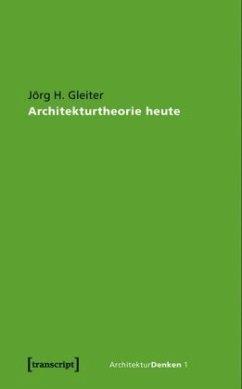 Architekturtheorie heute - Gleiter, Jörg H.