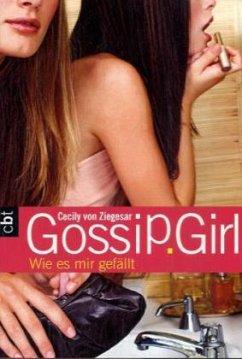 Wie es mir gefällt / Gossip Girl Bd.5 - Ziegesar, Cecily von