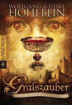Gralszauber / Die Legende von Camelot Bd.1 - Hohlbein, Wolfgang; Hohlbein, Heike