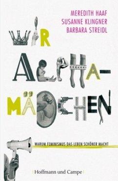 Wir Alphamädchen - Haaf, Meredith;Klingner, Susanne;Streidl, Barbara